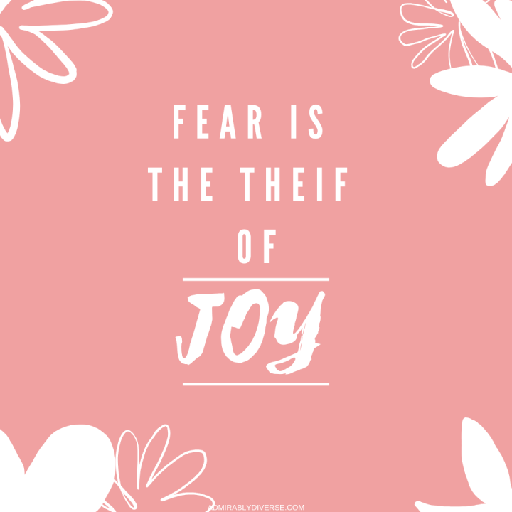 I ALLOWED FEAR TO STEAL MY JOY